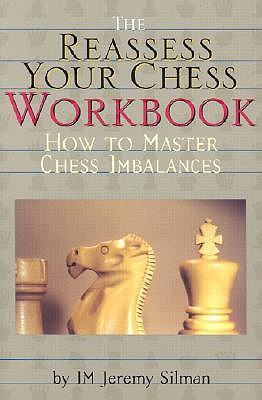 The Reassess Your Chess Workbook by Jeremy Silman