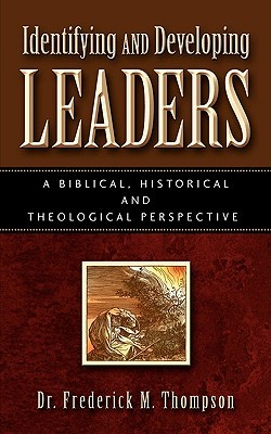 Identifying and Developing Leaders: A Biblical, Historical and Theological Perspective