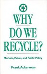 Why Do We Recycle?: Markets, Values, and Public Policy
