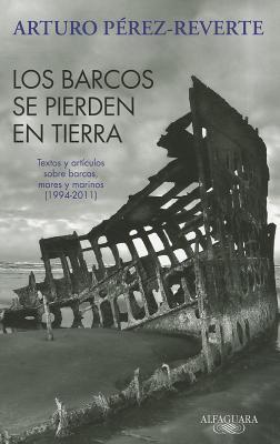 Los barcos se pierden en tierra by Arturo Pérez-Reverte