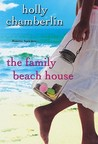 The Family Beach House by Holly Chamberlin