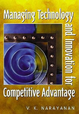 Managing Technology and Innovation for Competitive Advantage by V.K. Narayanan