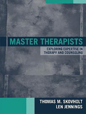 Master Therapists: Exploring the Expertise in Therapy and Counseling