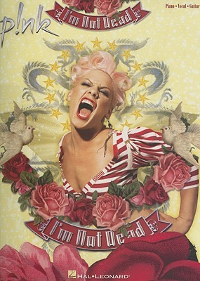 Pink - I'm Not Dead: Piano, Vocal, Guitar Artist Songbook