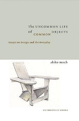 the uncommon life of common objects essays on design and the  170122