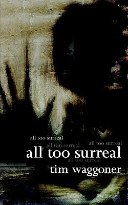 All Too Surreal by Tim Waggoner