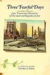 Three Fearful Days: San Francisco Memoirs of the 1906 Earthquake & Fire