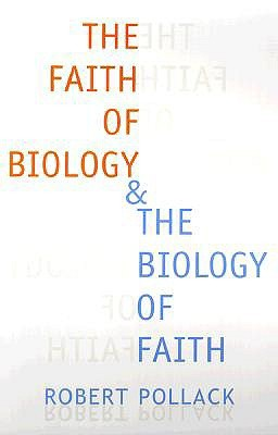 The Faith of Biology and the Biology of Faith by Robert Pollack