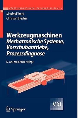 Werkzeugmaschinen 3: Mechatronische Systeme, Vorschubantriebe, Prozessdiagnose (Vdi Buch)