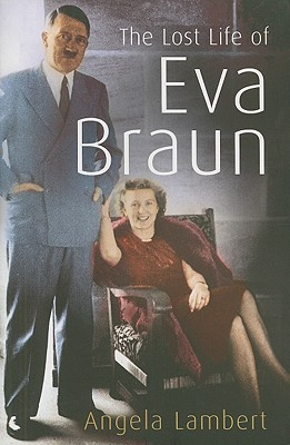 The Lost Life of Eva Braun by Angela Lambert