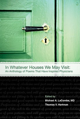 In Whatever Houses We May Visit: An Anthology of Poems That Have Inspired Physicians