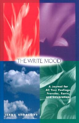 The Write Mood : A Journal for All Your Feelings, Frenzies, Rants, and Celebrations