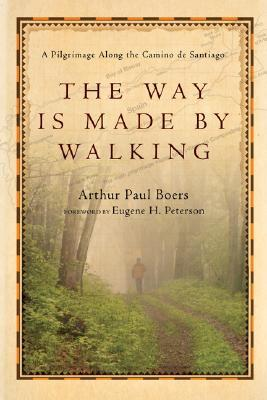 The Way Is Made by Walking by Arthur Paul Boers