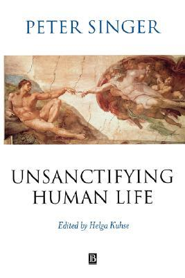 unsanctifying human life essays on ethics by peter singer 1104846