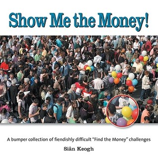 Show Me the Money!: A Bumper Collection of Fiendishly Difficult Find the Money Challenges