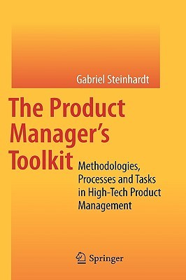 The Product Manager's Toolkit: Methodologies, Processes And Tasks In High Tech Product Management