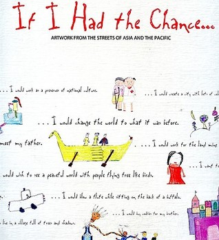 If I Had the Chance . . .: Artwork from the Streets of Asia and the Pacific