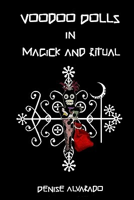 Voodoo Dolls in Magick and Ritual by Denise Alvarado