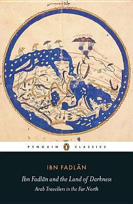 Ibn Fadlān and the Land of Darkness: Arab Travellers in the Far North