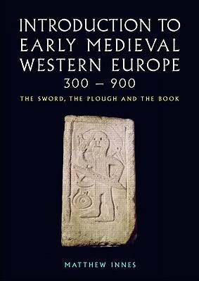 Introduction to Early Medieval Western Europe, 300–900: The Sword, the Plough and the Book