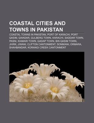 Coastal Cities and Towns in Pakistan: Coastal Towns in Pakistan, Port of Karachi, Port Qasim, Gwadar, Gulberg Town, Karachi, Saddar Town, Pasni