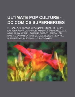 Ultimate Pop Culture - DC Comics Superheroes: 711, Abin Sur, Access, Alexander Luthor, Jr., Alley-Kat-Abra, Alpha Centurion, Amazon, Anarky, Aquaman, Arak, Arion, Azrael, Barbara Gordon, Bart Allen, Batgirl, Batman, Batman, Batman, Beowulf, Bizarro, Black