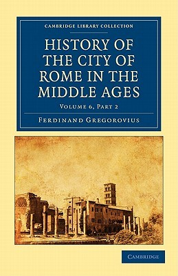 History of the City of Rome in the Middle Ages, Vol. 6, Part 2