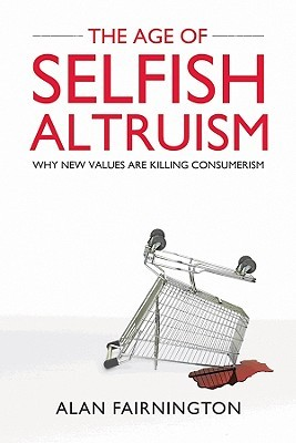 The Age of Selfish Altruism: Why New Values Are Killing Consumerism Download Epub ebooks