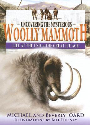 Uncovering the Mysterious Woolly Mammoth: Life at the End of the Great Ice Age
