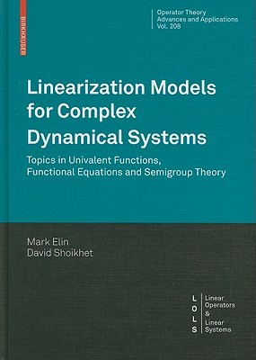Linearization Models for Complex Dynamical Systems: Topics in Univalent Functions, Functional Equations and Semigroup Theory