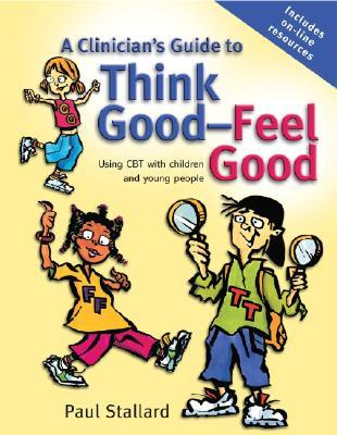 A Clinician's Guide to Think Good-Feel Good: Using CBT with Children and Young People