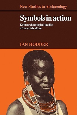 Symbols in Action: Ethnoarchaeological Studies of Material Culture