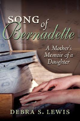 Song of Bernadette: A Mother's Memoir of a Daughter