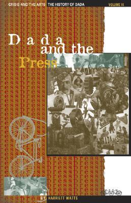 Crisis and the Arts: The History of Dada: Dada and the Press (Crisis and the Arts)