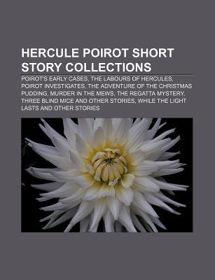 Hercule Poirot Short Story Collections: Poirot's Early Cases, the Labours of Hercules, Poirot Investigates