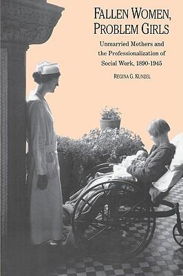 Fallen Women, Problem Girls by Regina G. Kunzel