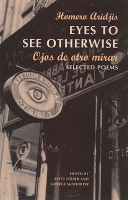 eyes-to-see-otherwise-ojos-de-otro-mira-selected-poems