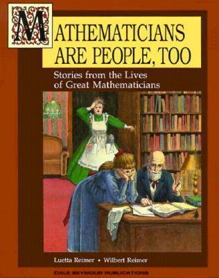 Mathematicians Are People, Too: Stories from the Lives of Great Mathematicians, Volume 1