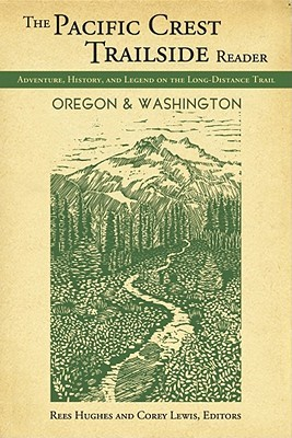 The Pacific Crest Trailside Reader, Oregon and Washington by Rees Hughes