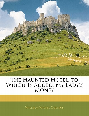 The Haunted Hotel, to which is added My Lady's Money