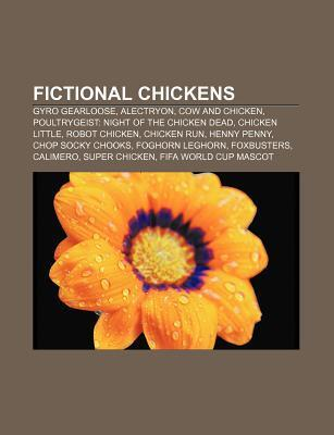 Fictional Chickens: Gyro Gearloose, Alectryon, Cow and Chicken, Poultrygeist: Night of the Chicken Dead, Chicken Little, Robot Chicken