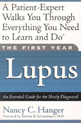 The First Year: Lupus: An Essential Guide for the Newly Diagnosed by