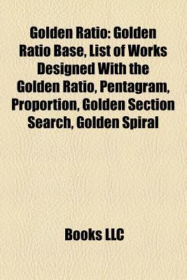 Golden Ratio: Golden Ratio Base, Pentagram, List of Works Designed with the Golden Ratio, Proportion, Golden Section Search, Golden Triangle