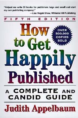 How to Get Happily Published by Judith Appelbaum