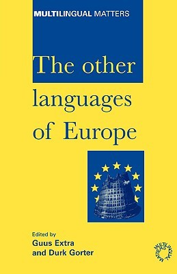 The Other Languages of Europe: Demographic, Sociolinguistic and Educational Perspectives (Multilingual Matters 118, Paperback)