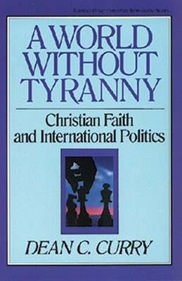 A World Without Tyranny: Christian Faith and International Politics