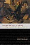 The Last Half Hour of the Day: An Anthology of Stories and Essays That Have Inspired Physicians