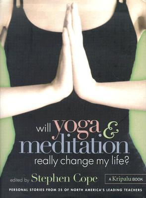 Will Yoga & Meditation Really Change My Life? by Stephen Cope