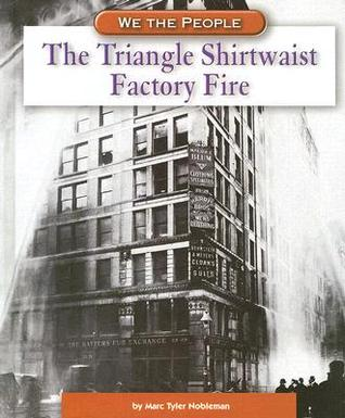 The Triangle Shirtwaist Factory Fire by Marc Tyler Nobleman Triangle Shirtwaist Fire Book