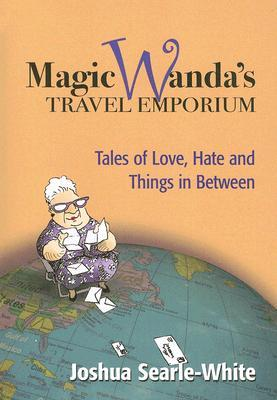 Magic Wanda's Travel Emporium: Tales of Love, Hate and Things in Between